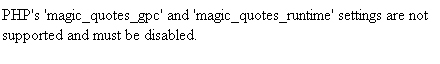 PHP's 'magic_quotes_gpc' and 'magic_quotes_runtime' settings are not supported and must be disabled.